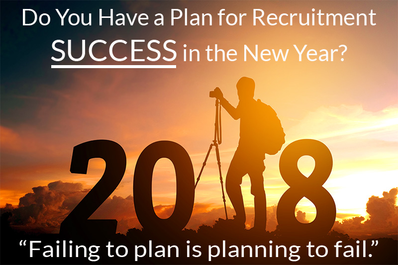 Do You Have a Plan for Recruitment SUCCESS in the New Year? Failing to plan is planning to fail.